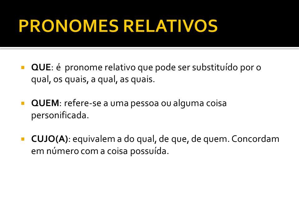 PRONOMES RELATIVOS QUE: é pronome relativo que pode ser substituído por o qual, os quais, a qual, as quais.