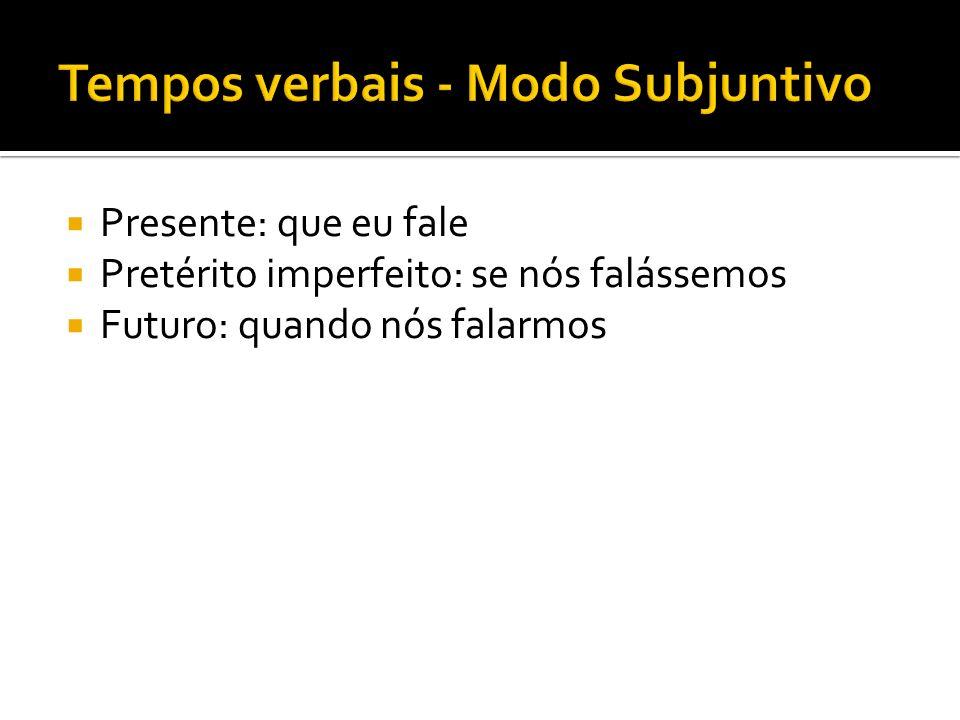 Tempos verbais - Modo Subjuntivo