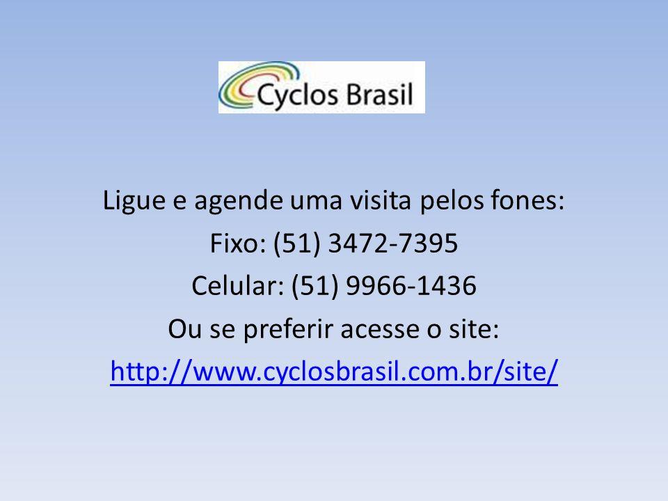 Ligue e agende uma visita pelos fones: Fixo: (51) 3472-7395 Celular: (51) 9966-1436 Ou se preferir acesse o site: http://www.cyclosbrasil.com.br/site/
