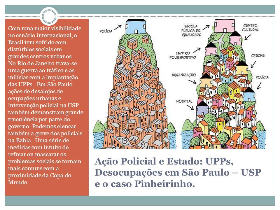 Com uma maior visibilidade no cenário internacional, o Brasil tem sofrido com distúrbios sociais em grandes centros urbanos. No Rio de Janeiro trava-se uma guerra ao tráfico e as milícias com a implantação das UPPs. Em São Paulo ações de desalojos de ocupações urbanas e intervenção policial na USP também demonstram grande truculência por parte do governo. Podemos elencar também a greve dos policiais na Bahia. Uma série de medidas com intuito de refrear ou mascarar os problemas sociais se tornam mais comuns com a proximidade da Copa do Mundo.
