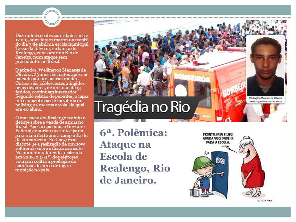 6ª. Polêmica: Ataque na Escola de Realengo, Rio de Janeiro.