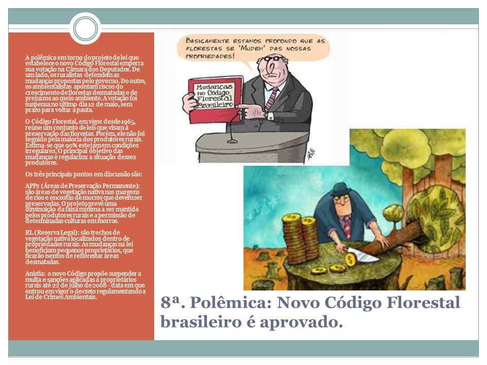 8ª. Polêmica: Novo Código Florestal brasileiro é aprovado.