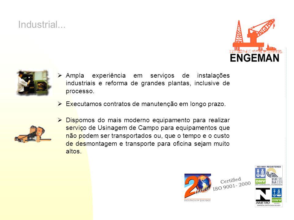 Industrial... Ampla experiência em serviços de instalações industriais e reforma de grandes plantas, inclusive de processo.