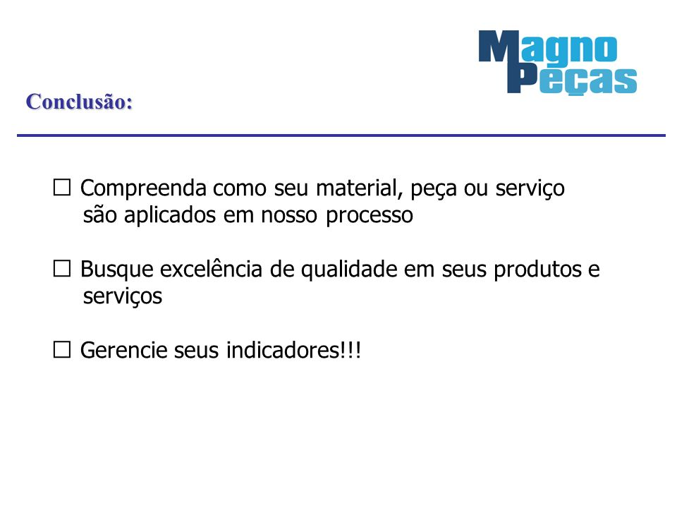 Conclusão:  Compreenda como seu material, peça ou serviço são aplicados em nosso processo.
