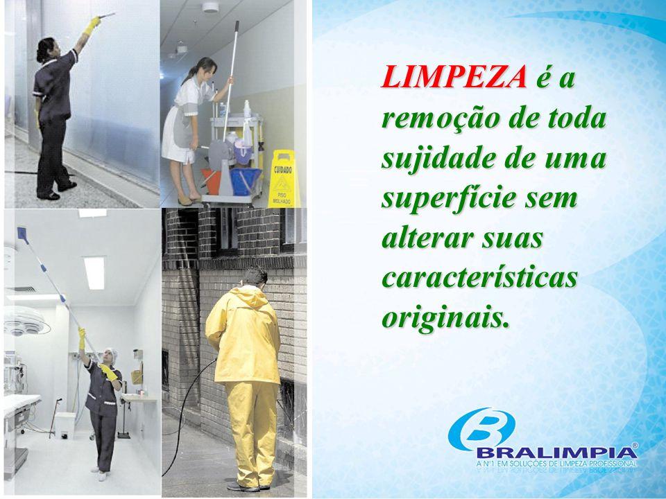 LIMPEZA é a remoção de toda sujidade de uma superfície sem alterar suas características originais.