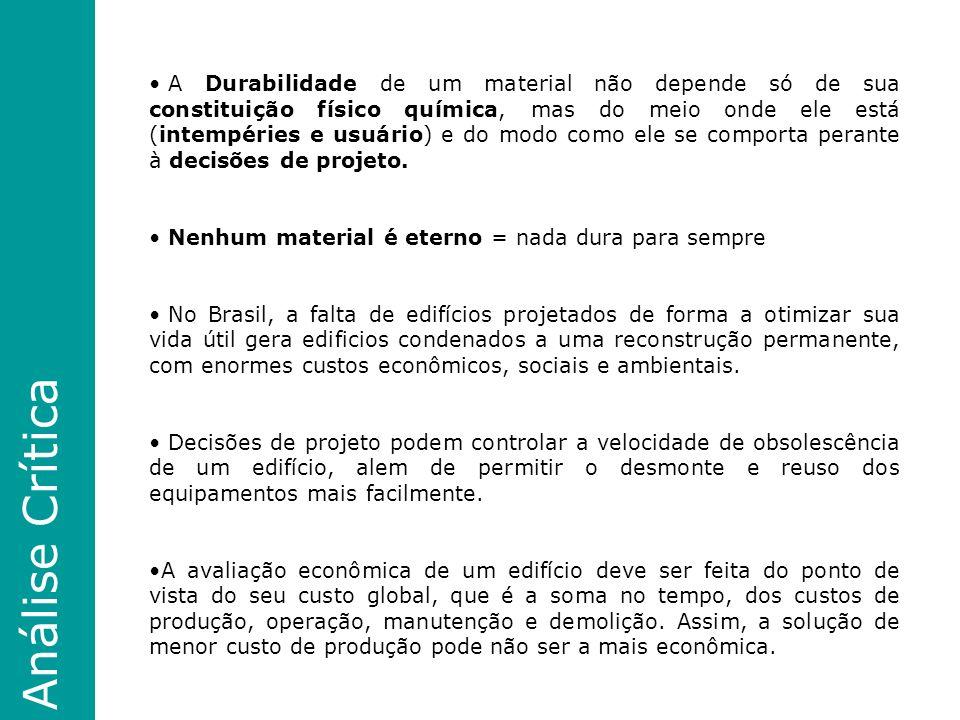 A Durabilidade de um material não depende só de sua constituição físico química, mas do meio onde ele está (intempéries e usuário) e do modo como ele se comporta perante à decisões de projeto.