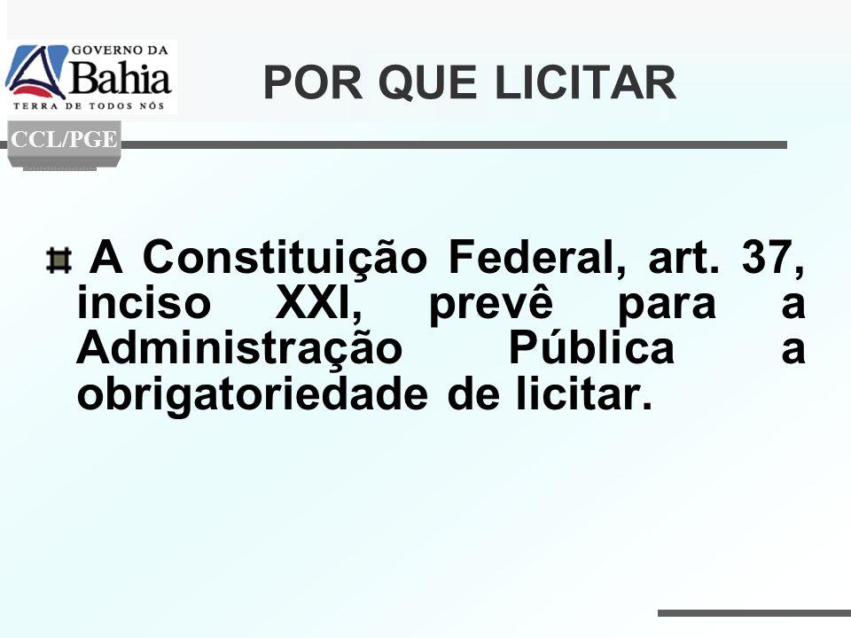 POR QUE LICITAR CCL/PGE. A Constituição Federal, art.