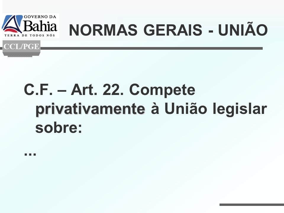 C.F. – Art. 22. Compete privativamente à União legislar sobre: