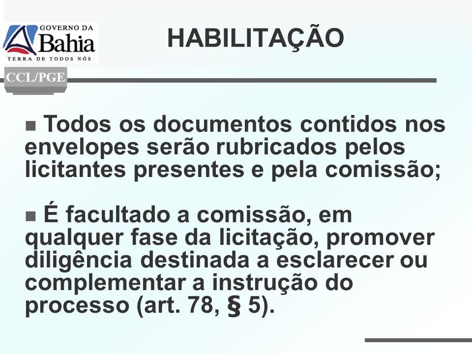 HABILITAÇÃO CCL/PGE. Todos os documentos contidos nos envelopes serão rubricados pelos licitantes presentes e pela comissão;
