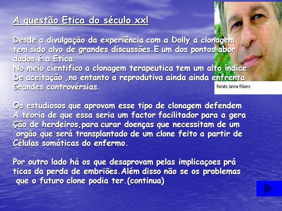 A questão Etica do século xxl Desde a divulgação da experiência com a Dolly a clonagem tem sido alvo de grandes discussões.E um dos pontos abor dados é a Etica.