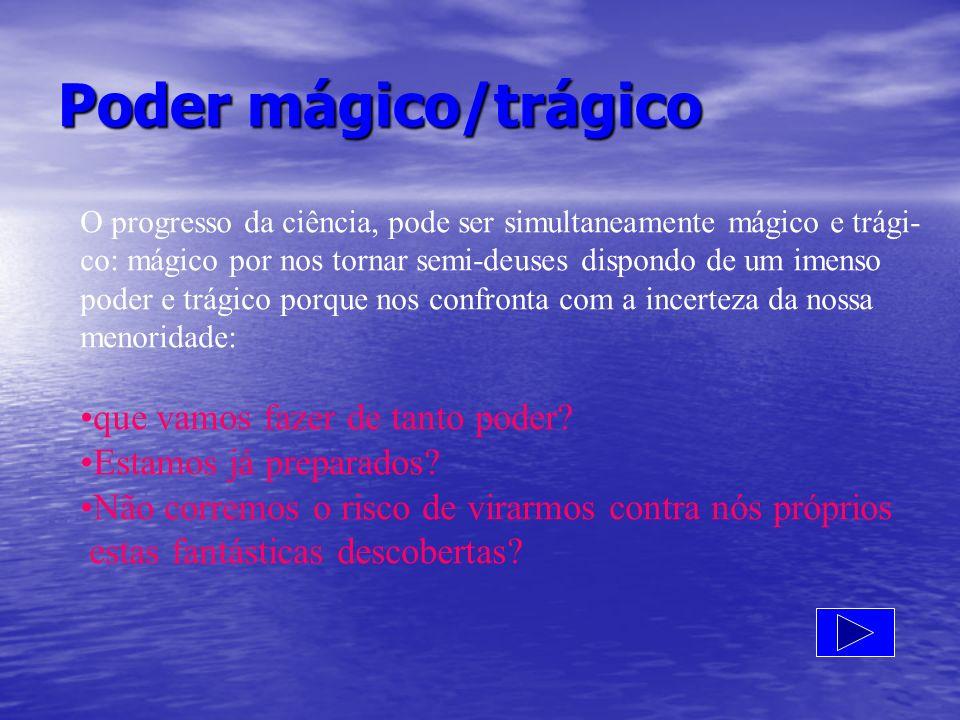 Poder mágico/trágico que vamos fazer de tanto poder