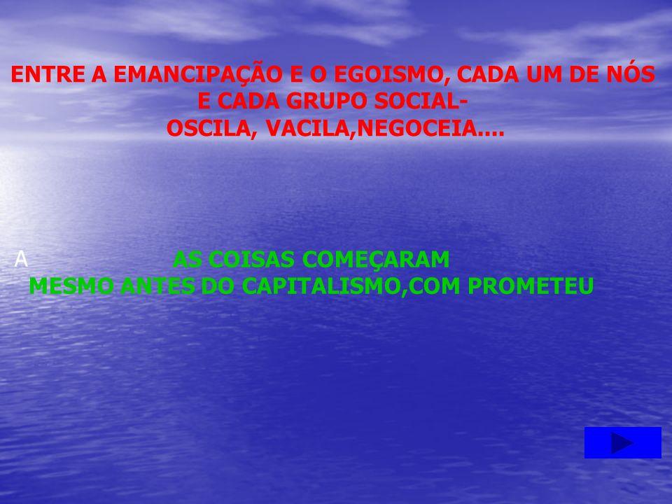ENTRE A EMANCIPAÇÃO E O EGOISMO, CADA UM DE NÓS E CADA GRUPO SOCIAL-