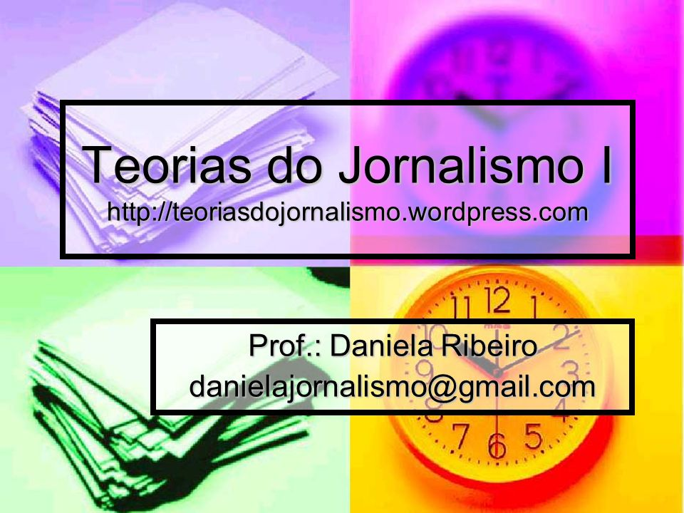 Teorias do Jornalismo I http://teoriasdojornalismo.wordpress.com
