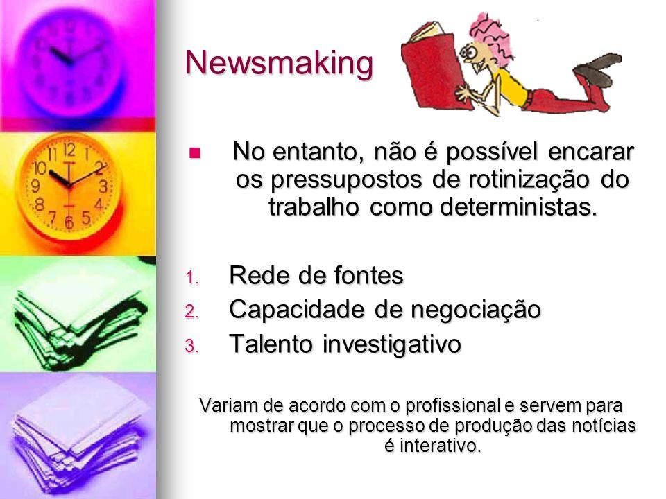 Newsmaking No entanto, não é possível encarar os pressupostos de rotinização do trabalho como deterministas.