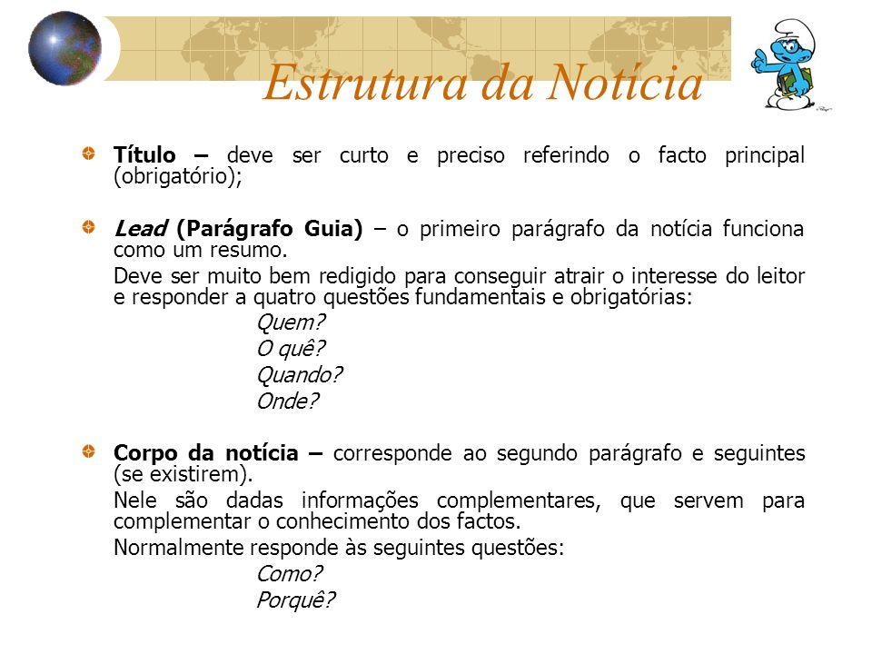 Estrutura da Notícia Título – deve ser curto e preciso referindo o facto principal (obrigatório);