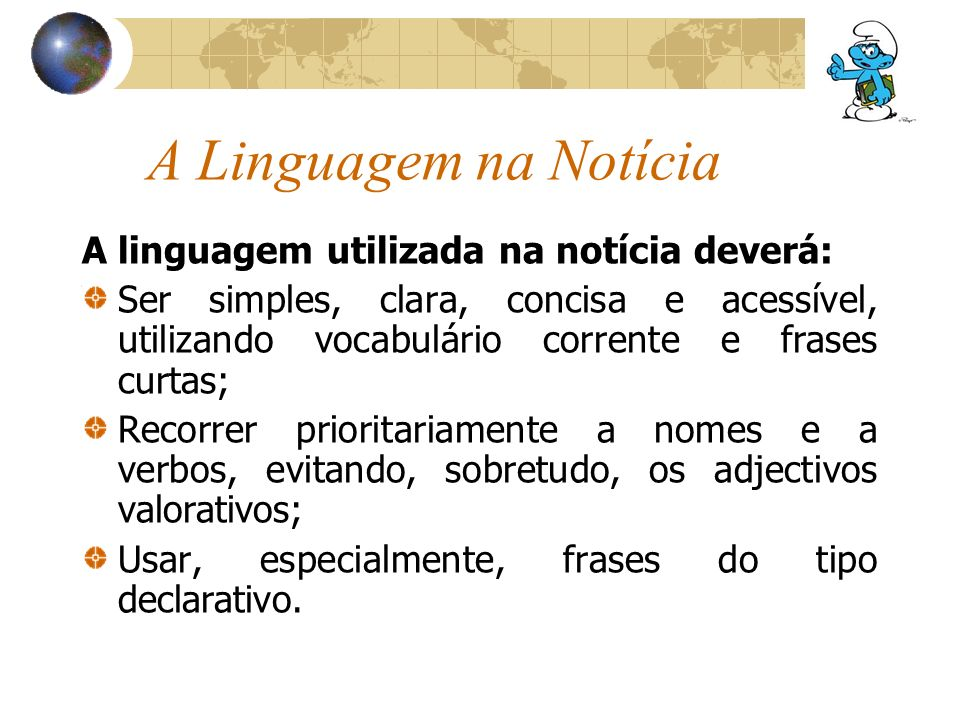 A Linguagem na Notícia A linguagem utilizada na notícia deverá: