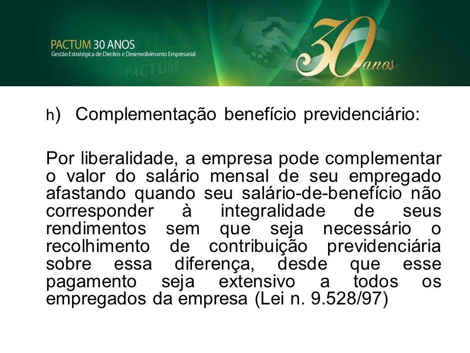 h) Complementação benefício previdenciário: