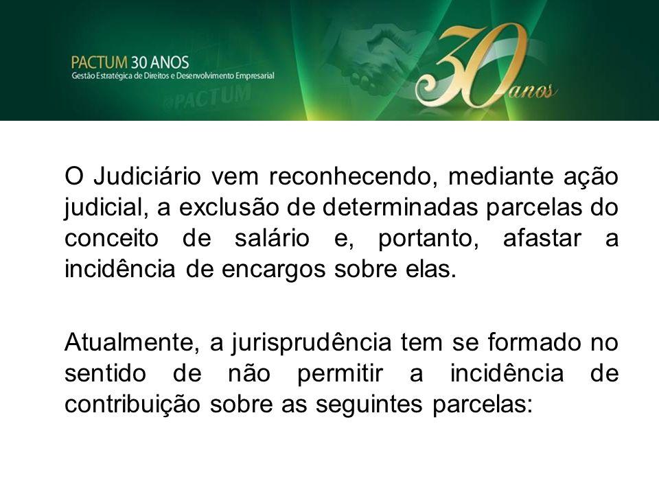O Judiciário vem reconhecendo, mediante ação judicial, a exclusão de determinadas parcelas do conceito de salário e, portanto, afastar a incidência de encargos sobre elas.