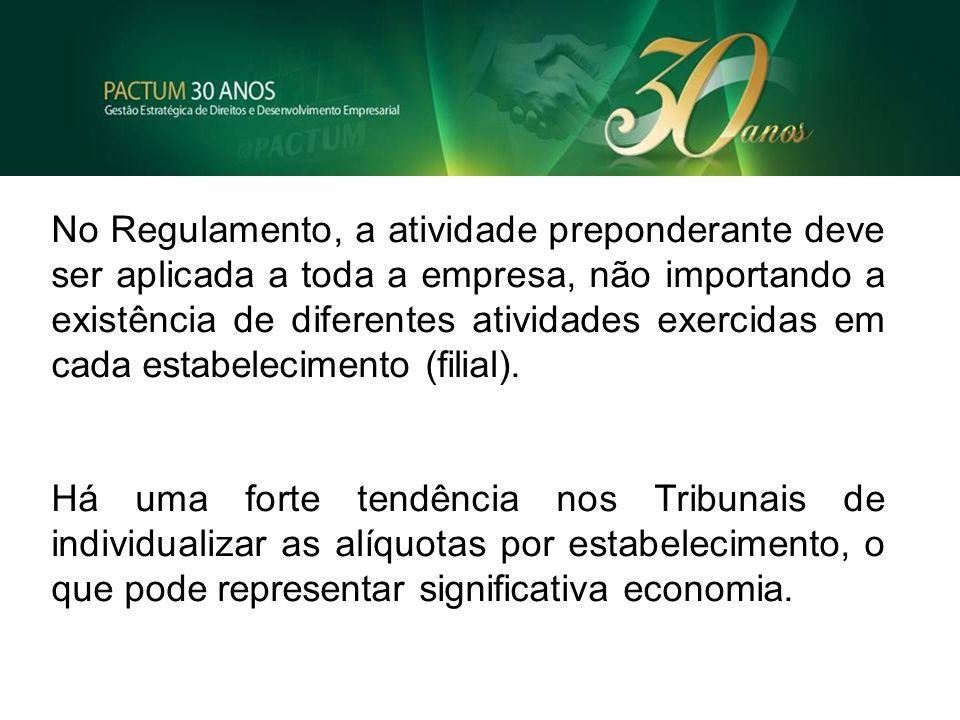 No Regulamento, a atividade preponderante deve ser aplicada a toda a empresa, não importando a existência de diferentes atividades exercidas em cada estabelecimento (filial).