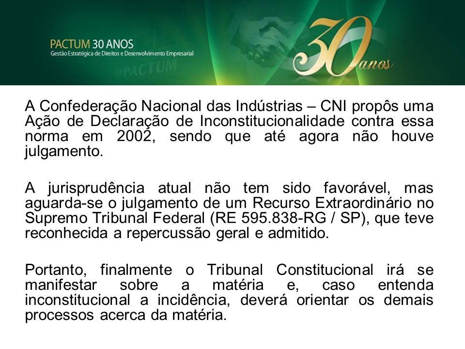 A Confederação Nacional das Indústrias – CNI propôs uma Ação de Declaração de Inconstitucionalidade contra essa norma em 2002, sendo que até agora não houve julgamento.