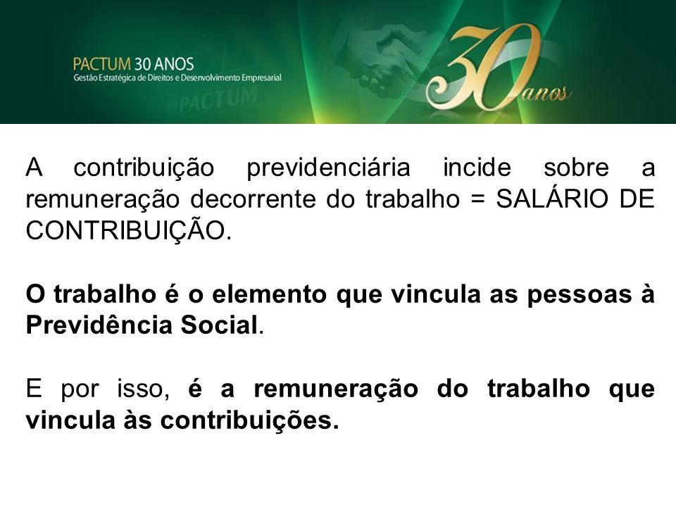 A contribuição previdenciária incide sobre a remuneração decorrente do trabalho = SALÁRIO DE CONTRIBUIÇÃO.