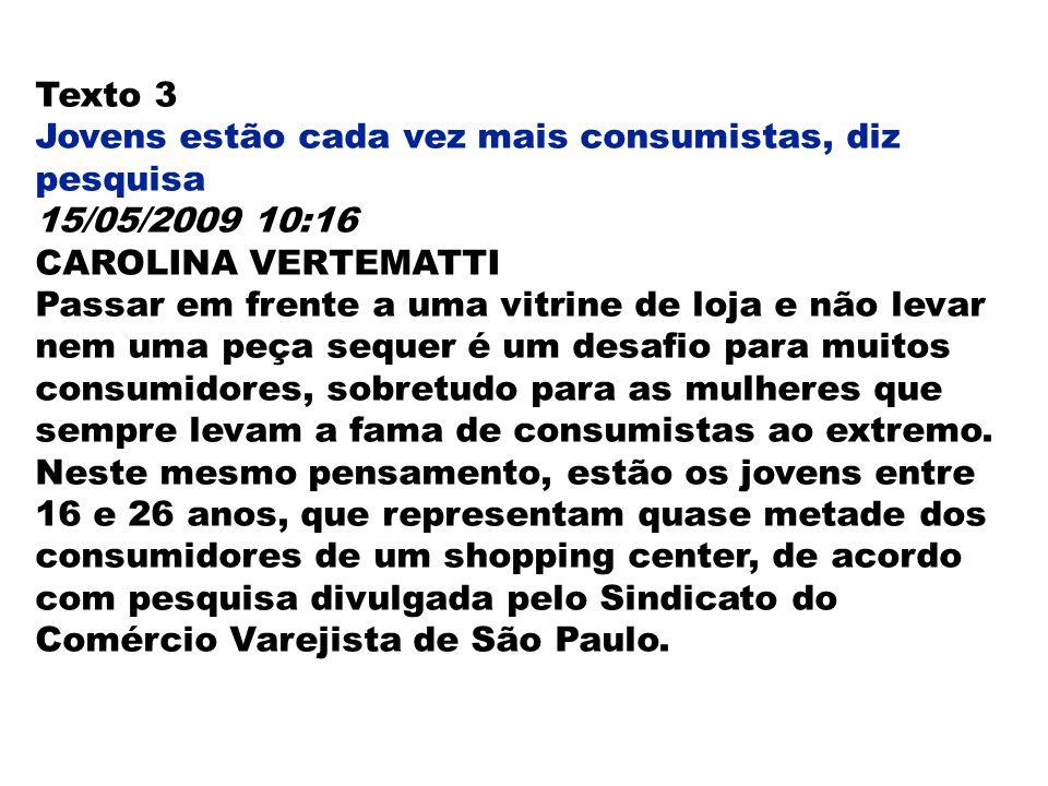 Texto 3 Jovens estão cada vez mais consumistas, diz pesquisa. 15/05/2009 10:16. CAROLINA VERTEMATTI.