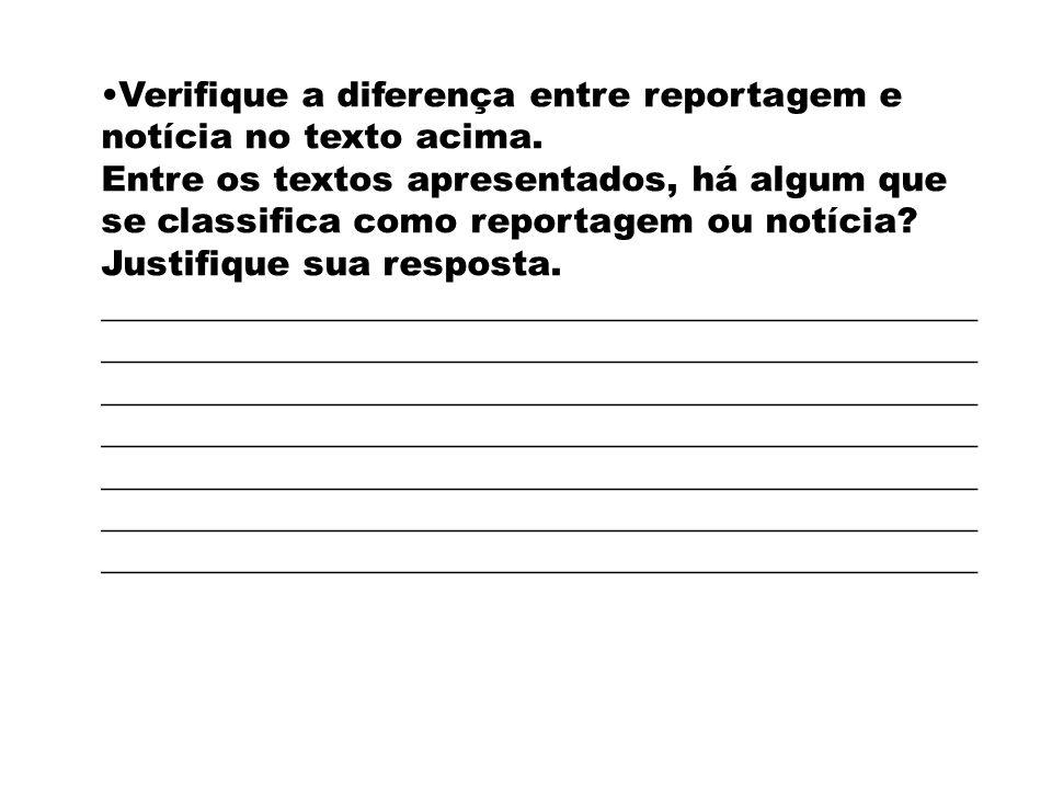 Verifique a diferença entre reportagem e notícia no texto acima.