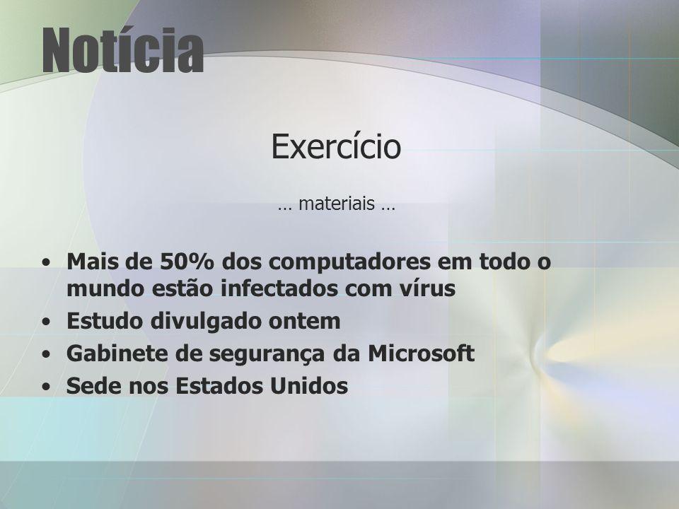 Notícia Exercício. … materiais … Mais de 50% dos computadores em todo o mundo estão infectados com vírus.
