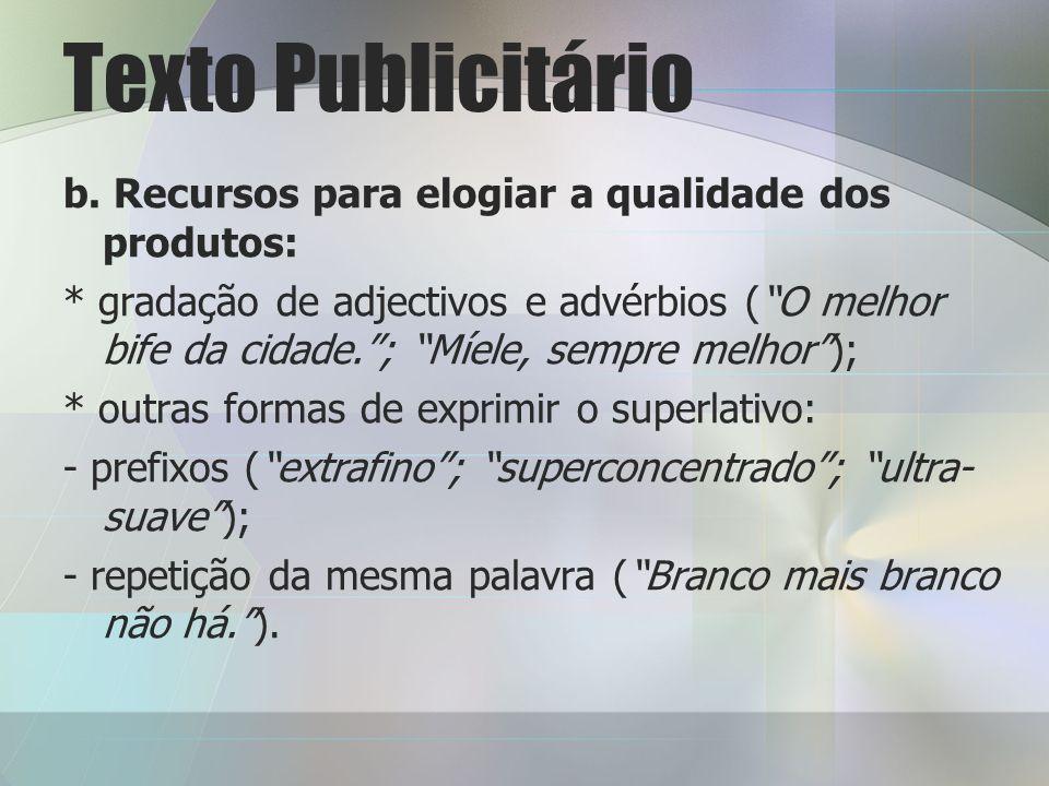 Texto Publicitário b. Recursos para elogiar a qualidade dos produtos: