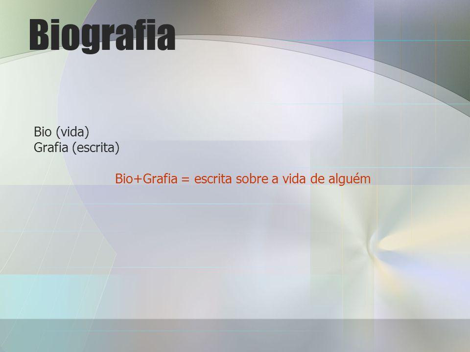 Bio+Grafia = escrita sobre a vida de alguém