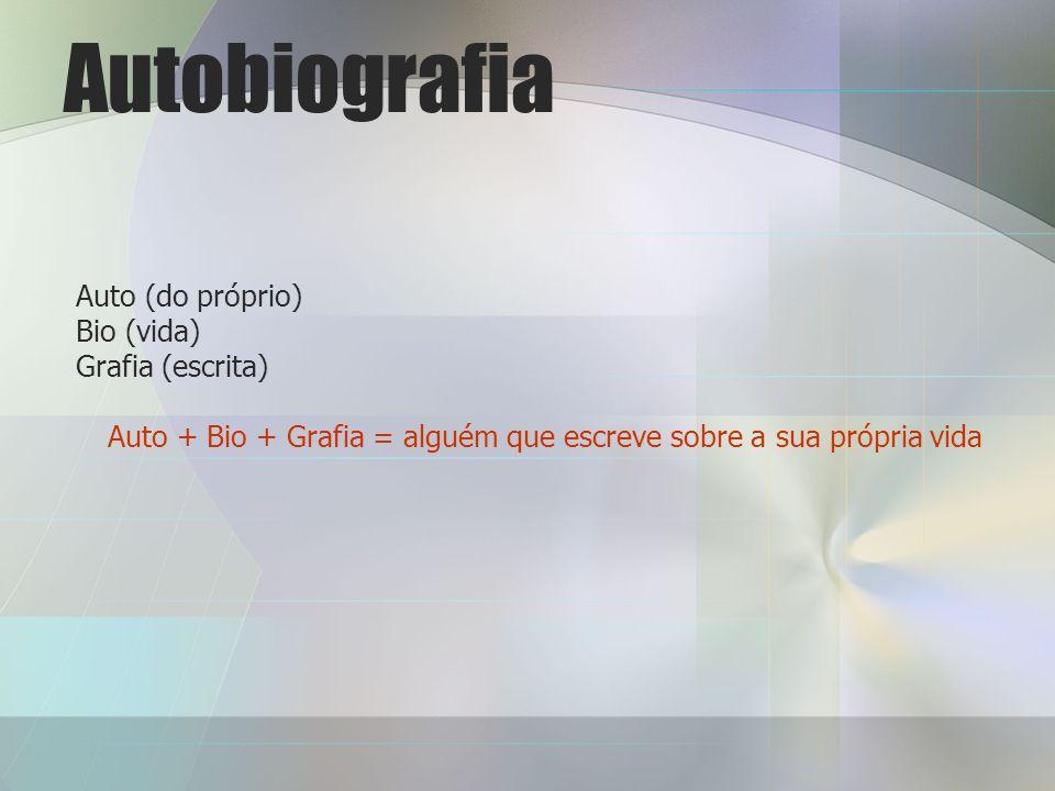 Auto + Bio + Grafia = alguém que escreve sobre a sua própria vida