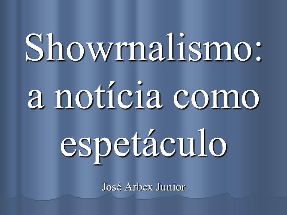 Showrnalismo: a notícia como espetáculo José Arbex Junior