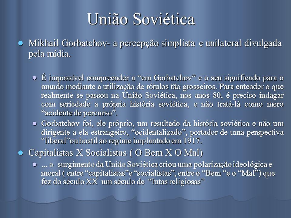 União Soviética Mikhail Gorbatchov- a percepção simplista e unilateral divulgada pela mídia.