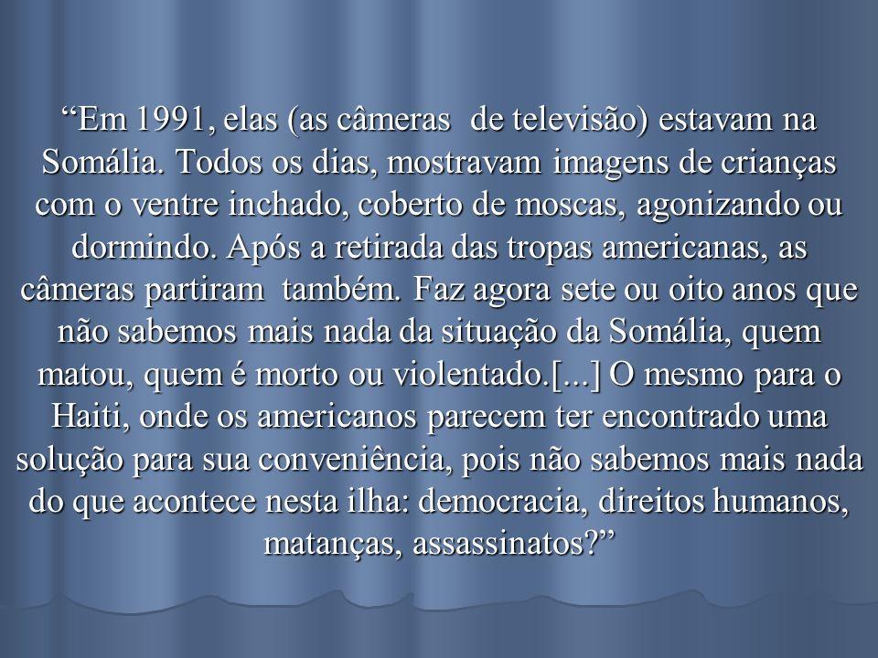 Em 1991, elas (as câmeras de televisão) estavam na Somália