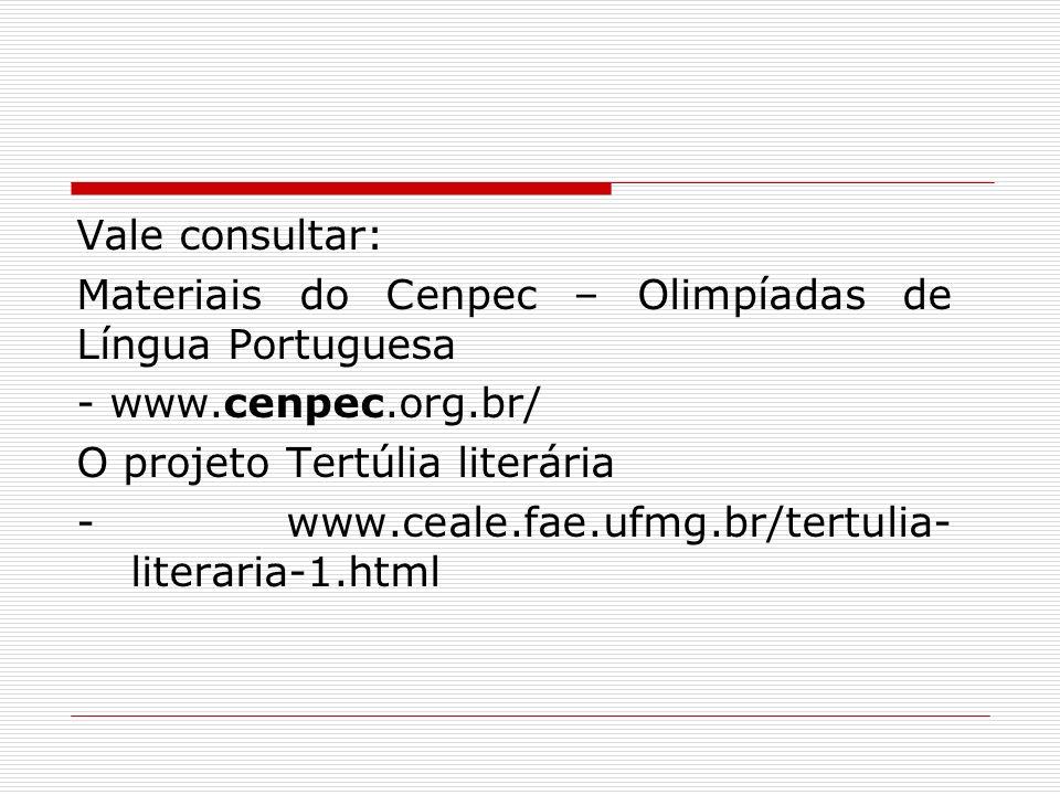 Vale consultar: Materiais do Cenpec – Olimpíadas de Língua Portuguesa - www.cenpec.org.br/ O projeto Tertúlia literária - www.ceale.fae.ufmg.br/tertulia-literaria-1.html