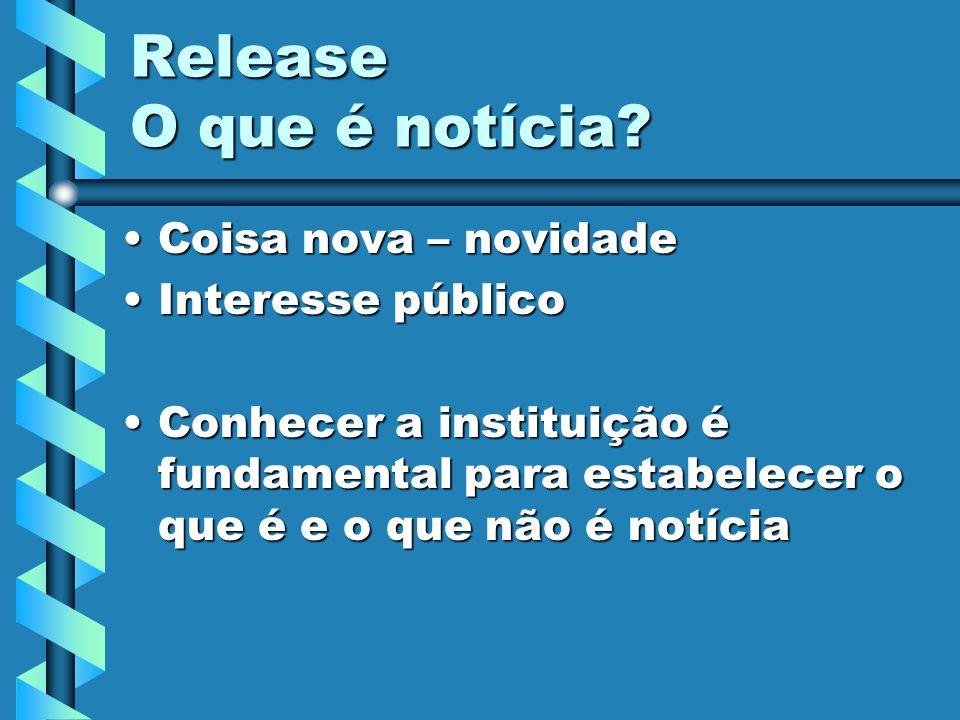 Release O que é notícia Coisa nova – novidade Interesse público