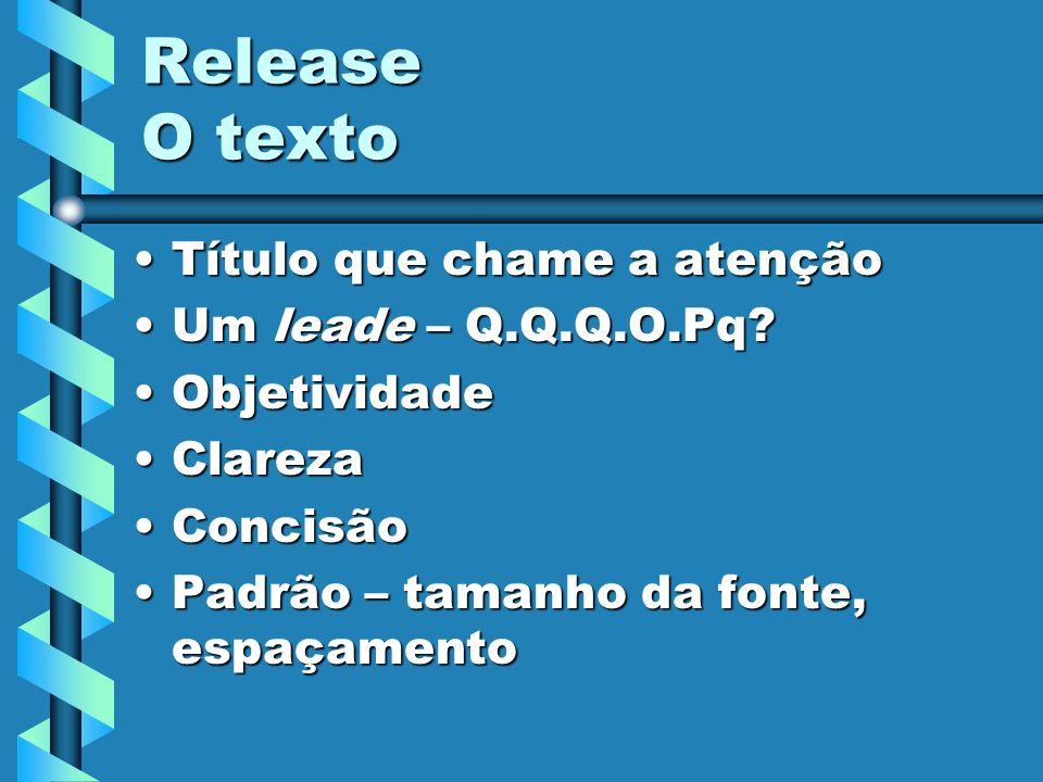 Release O texto Título que chame a atenção Um leade – Q.Q.Q.O.Pq