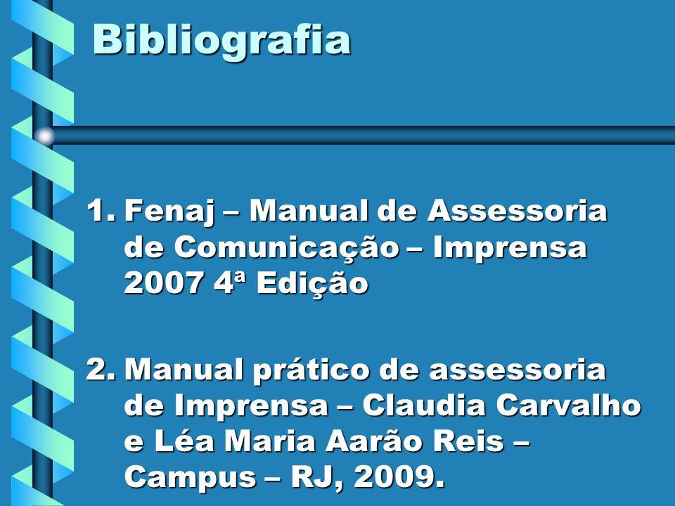 Bibliografia Fenaj – Manual de Assessoria de Comunicação – Imprensa 2007 4ª Edição.