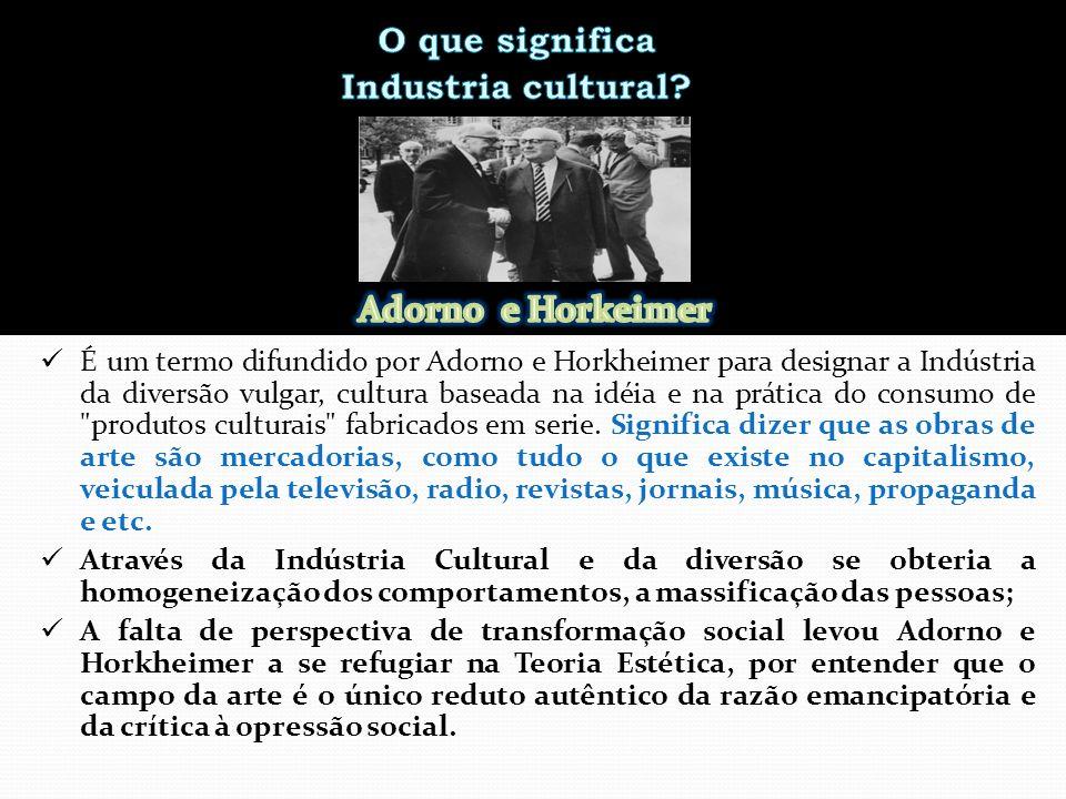 O que significa Industria cultural Adorno e Horkeimer