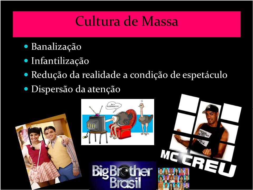 Cultura de Massa Banalização Infantilização