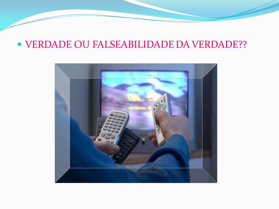 VERDADE OU FALSEABILIDADE DA VERDADE