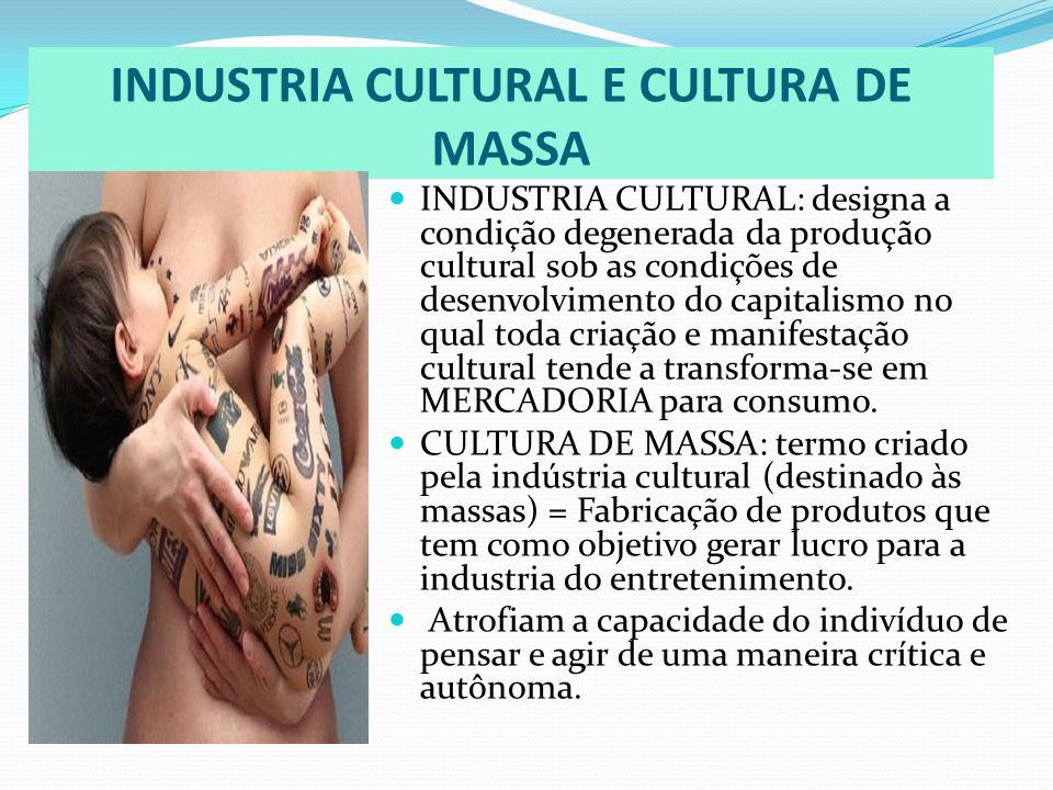 INDUSTRIA CULTURAL E CULTURA DE MASSA