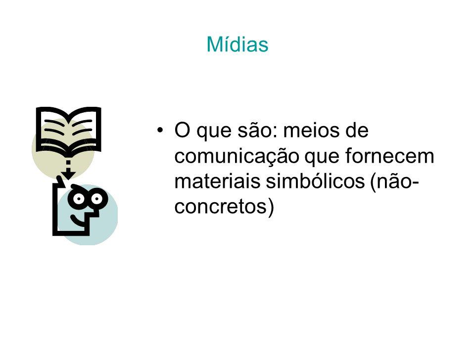 Mídias O que são: meios de comunicação que fornecem materiais simbólicos (não-concretos)