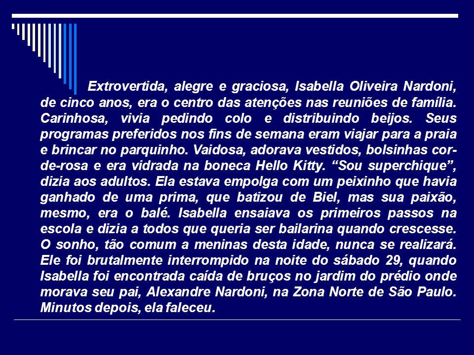 Extrovertida, alegre e graciosa, Isabella Oliveira Nardoni, de cinco anos, era o centro das atenções nas reuniões de família.
