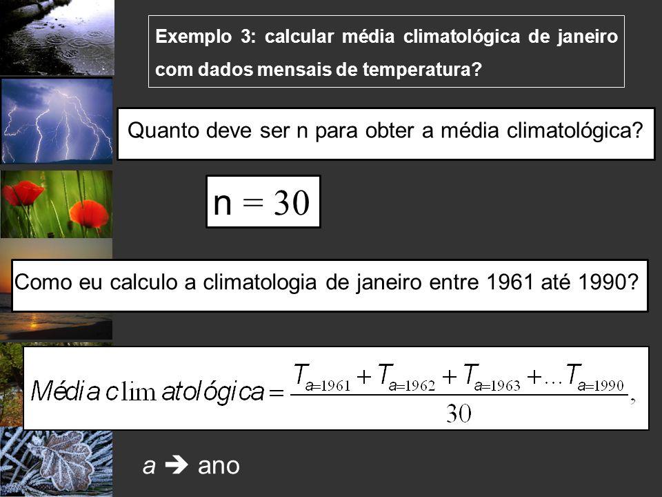 n = 30 a  ano Quanto deve ser n para obter a média climatológica