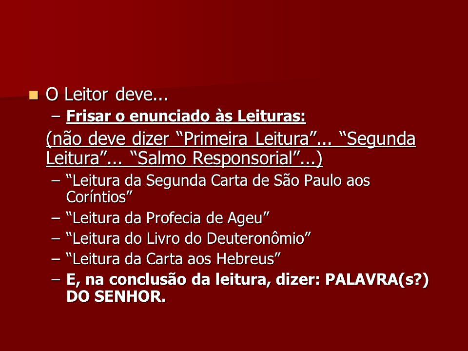 O Leitor deve... Frisar o enunciado às Leituras: (não deve dizer Primeira Leitura ... Segunda Leitura ... Salmo Responsorial ...)