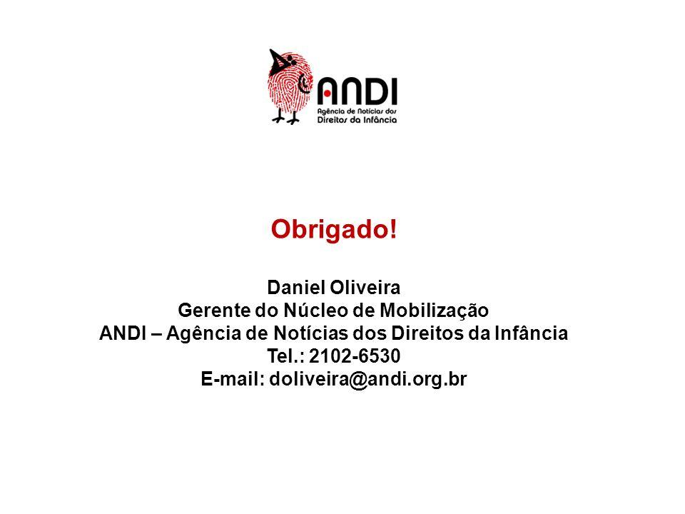 Obrigado! Daniel Oliveira Gerente do Núcleo de Mobilização