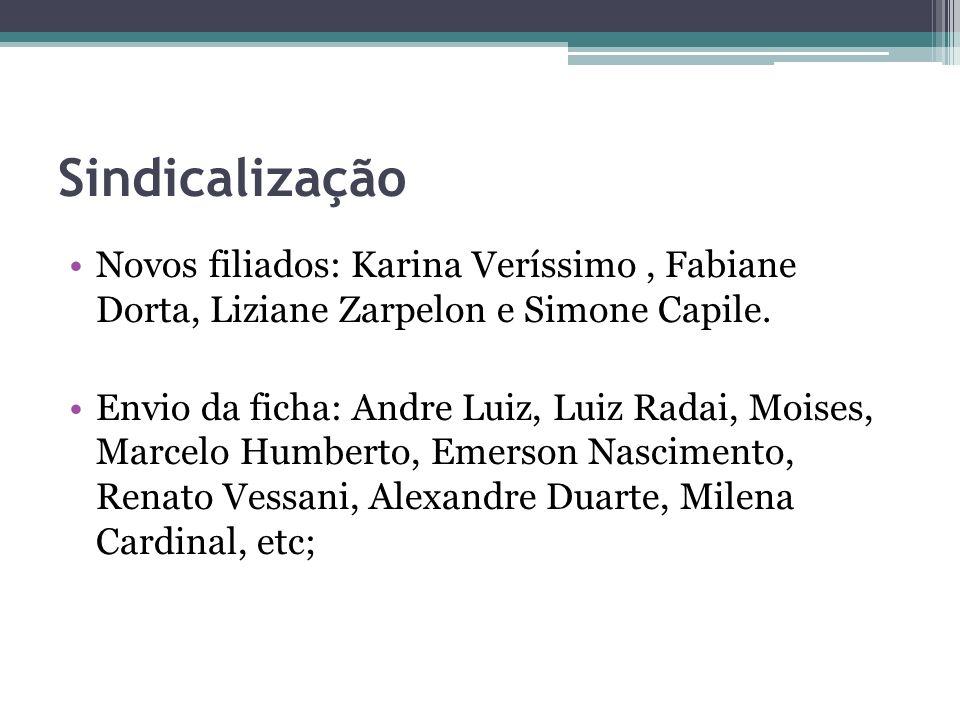 SindicalizaçãoNovos filiados: Karina Veríssimo , Fabiane Dorta, Liziane Zarpelon e Simone Capile.