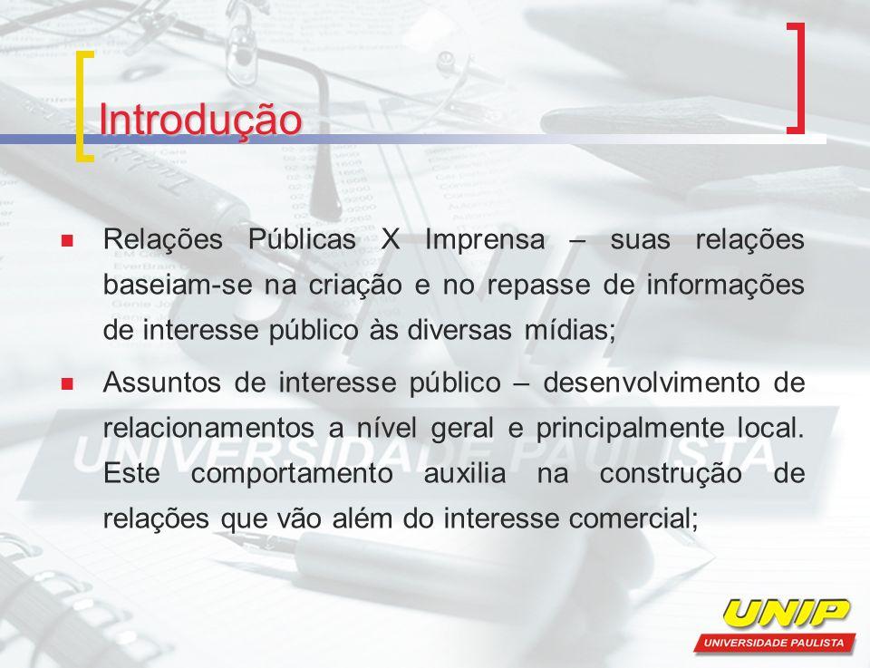 Introdução Relações Públicas X Imprensa – suas relações baseiam-se na criação e no repasse de informações de interesse público às diversas mídias;