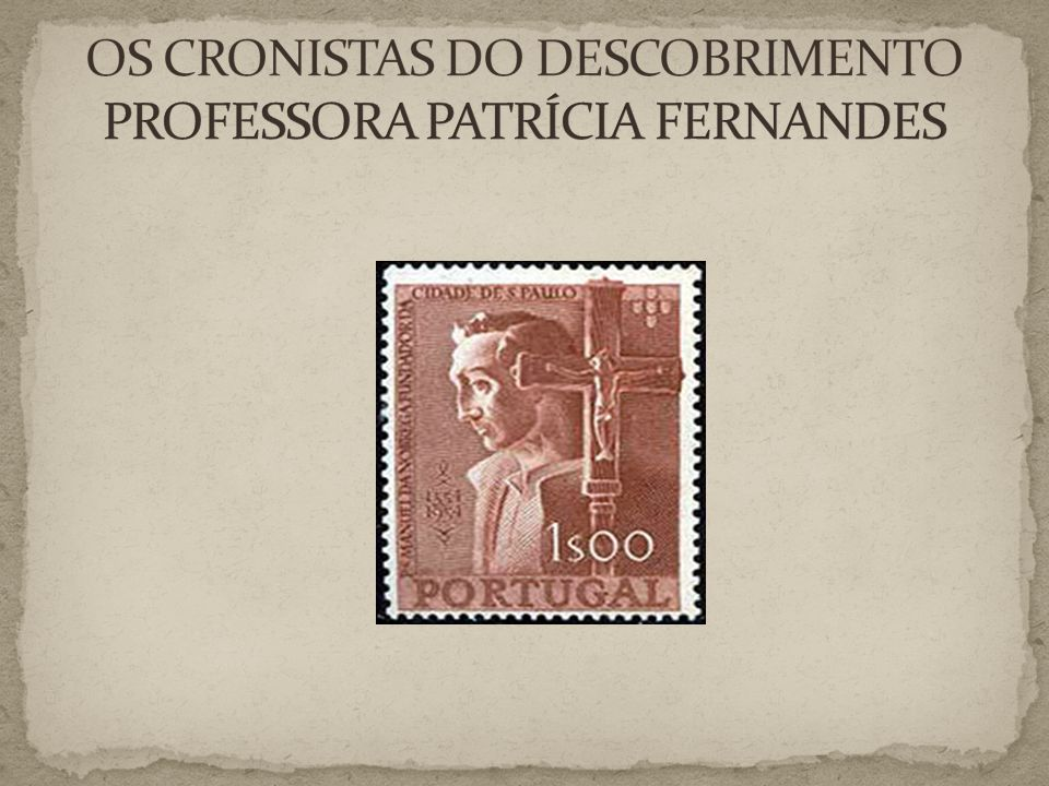 OS CRONISTAS DO DESCOBRIMENTO PROFESSORA PATRÍCIA FERNANDES